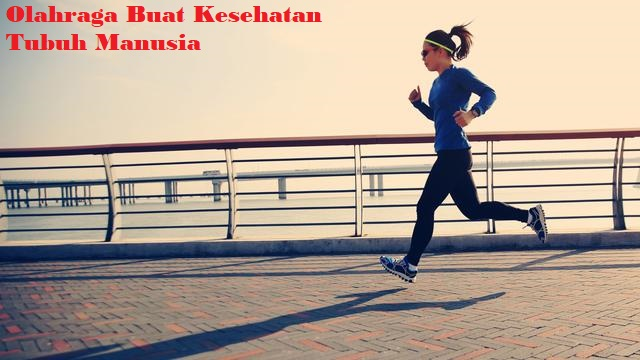 Olahraga Buat Kesehatan Tubuh Manusia