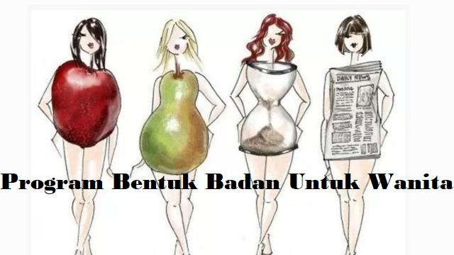 Program Bentuk Badan Untuk Wanita