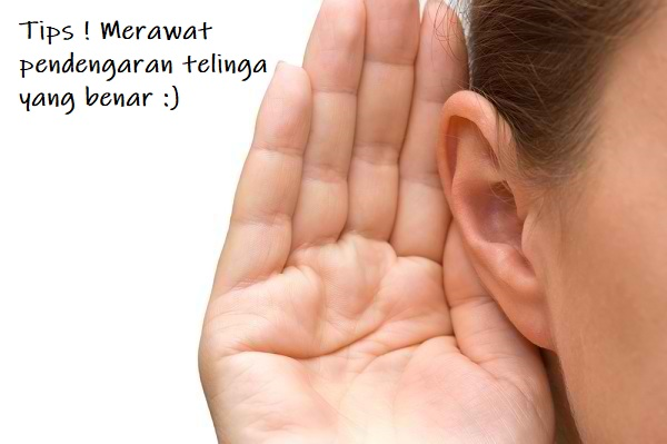 merawat pendengaran telinga yang benar